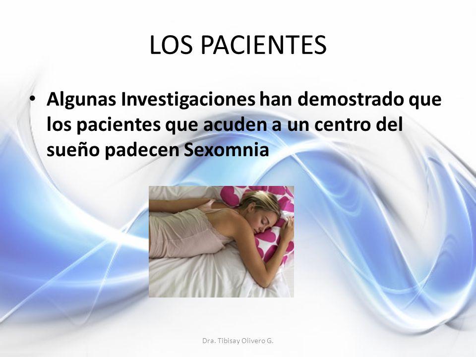 LOS PACIENTES Algunas Investigaciones han demostrado que los pacientes que acuden a un centro del sueño padecen Sexomnia Dra.