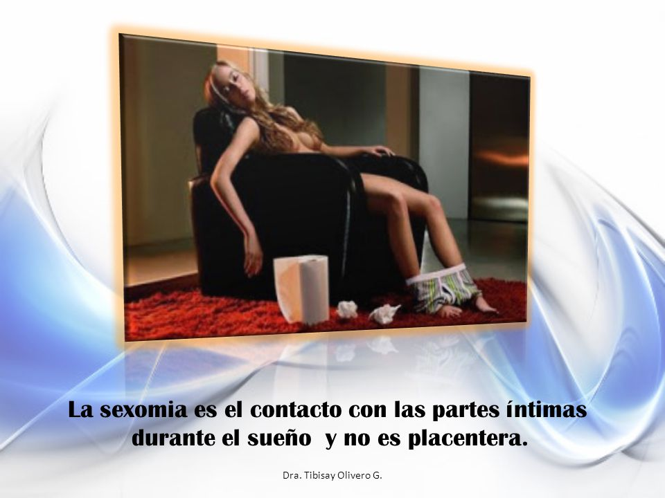 La sexomia es el contacto con las partes íntimas durante el sueño y no es placentera.