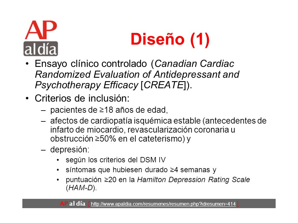 AP al día [   idresumen=414 ] Diseño (1) Ensayo clínico controlado (Canadian Cardiac Randomized Evaluation of Antidepressant and Psychotherapy Efficacy [CREATE]).