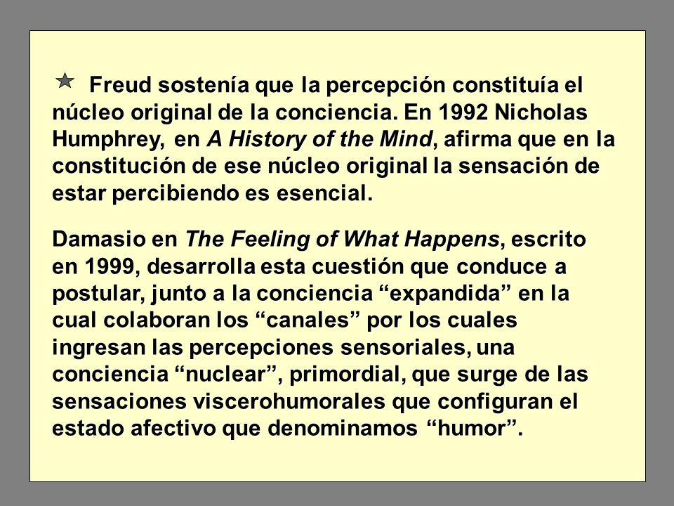 Freud sostenía que la percepción constituía el núcleo original de la conciencia.