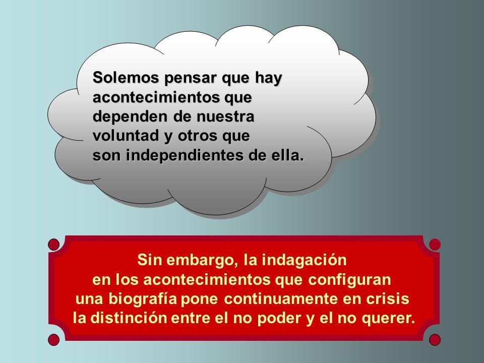 Solemos pensar que hay acontecimientos que dependen de nuestra voluntad y otros que son independientes de ella.
