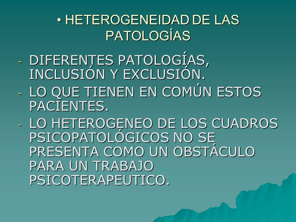 HETEROGENEIDAD DE LAS PATOLOGÍAS HETEROGENEIDAD DE LAS PATOLOGÍAS - DIFERENTES PATOLOGÍAS, INCLUSIÓN Y EXCLUSIÓN.