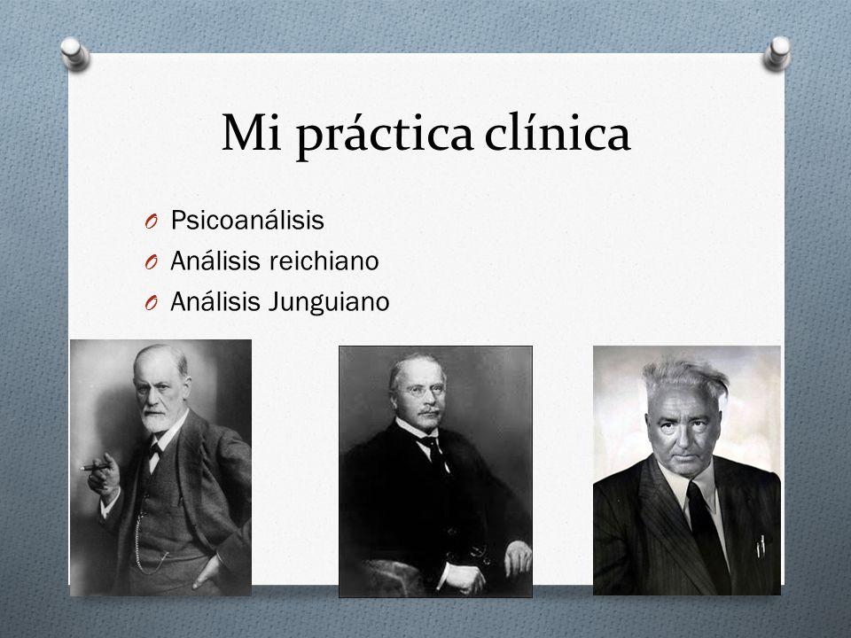 Mi práctica clínica O Psicoanálisis O Análisis reichiano O Análisis Junguiano