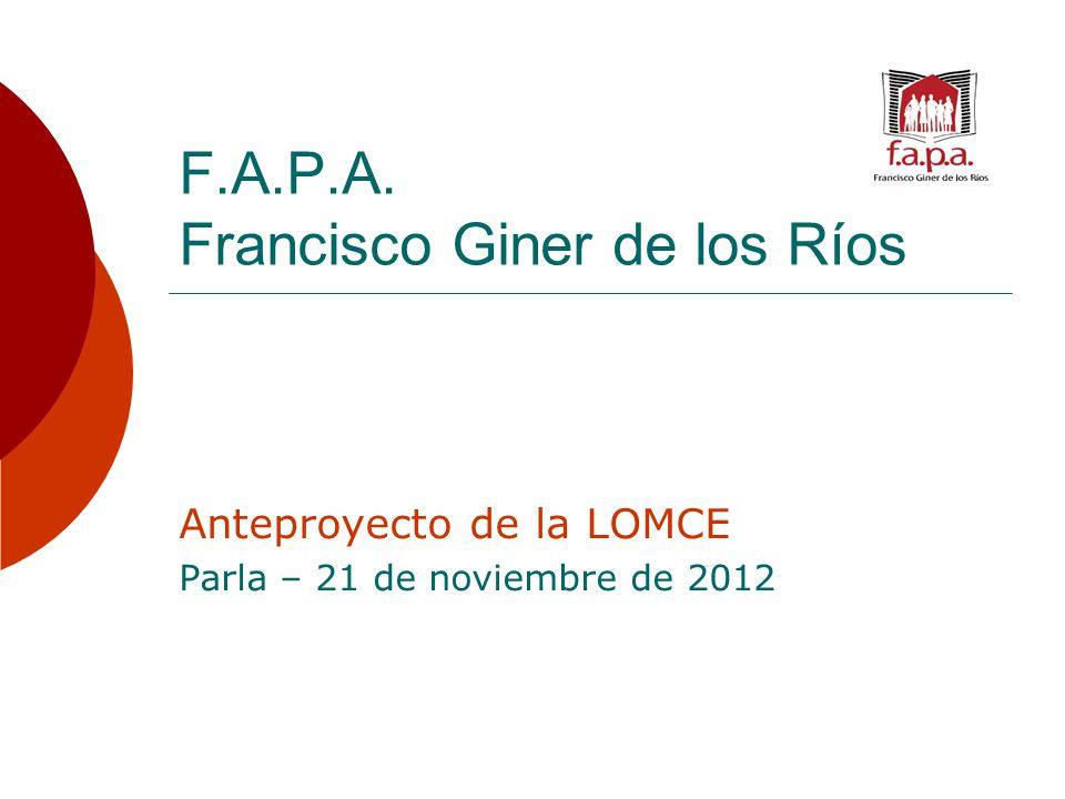 F.A.P.A. Francisco Giner de los Ríos Anteproyecto de la LOMCE Parla – 21 de noviembre de 2012