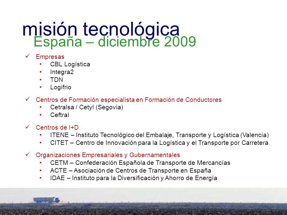 3 Empresas CBL Logística Integra2 TDN Logifrio Centros de Formación especialista en Formación de Conductores Cetralsa / Cetyl (Segovia) Ceftral Centros de I+D ITENE – Instituto Tecnológico del Embalaje, Transporte y Logística (Valencia) CITET – Centro de Innovación para la Logística y el Transporte por Carretera Organizaciones Empresariales y Gubernamentales CETM – Confederación Española de Transporte de Mercancías ACTE – Asociación de Centros de Transporte en España IDAE – Instituto para la Diversificación y Ahorro de Energía misión tecnológica España – diciembre 2009