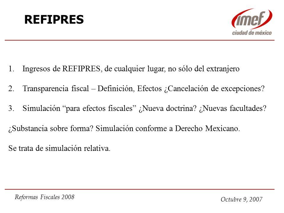 Octubre 9, 2007 Reformas Fiscales 2008 REFIPRES 1.Ingresos de REFIPRES, de cualquier lugar, no sólo del extranjero 2.Transparencia fiscal – Definición, Efectos ¿Cancelación de excepciones.