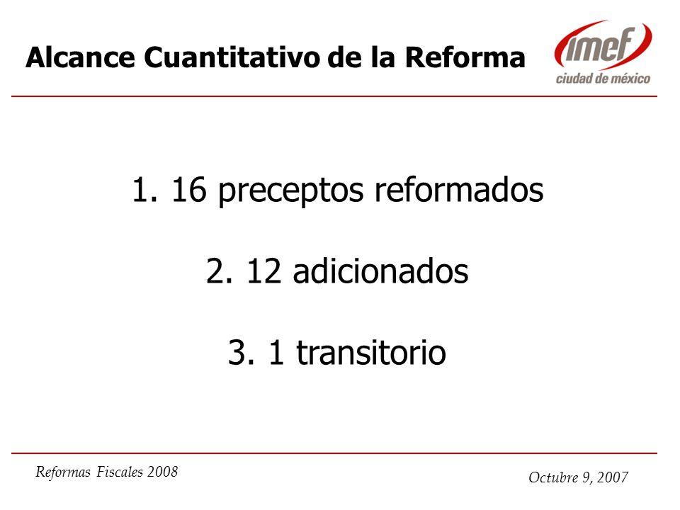 Octubre 9, 2007 Reformas Fiscales 2008 1. 16 preceptos reformados 2.