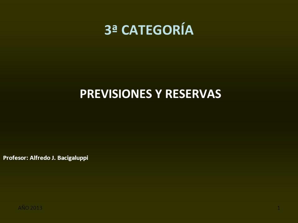AÑO 20131 3ª CATEGORÍA PREVISIONES Y RESERVAS Profesor: Alfredo J. Bacigaluppi