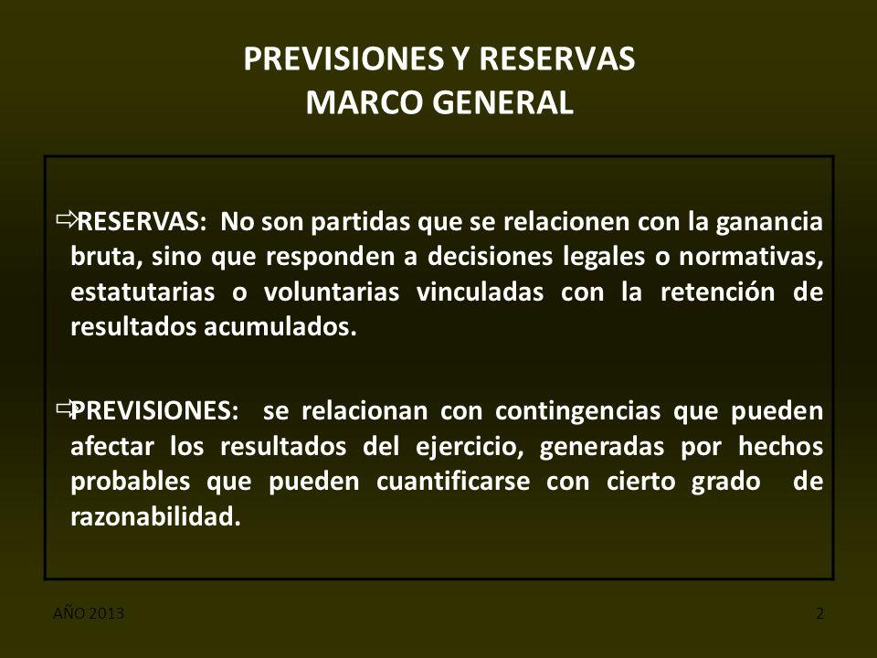 AÑO 20132 PREVISIONES Y RESERVAS MARCO GENERAL  RESERVAS: No son partidas que se relacionen con la ganancia bruta, sino que responden a decisiones legales o normativas, estatutarias o voluntarias vinculadas con la retención de resultados acumulados.