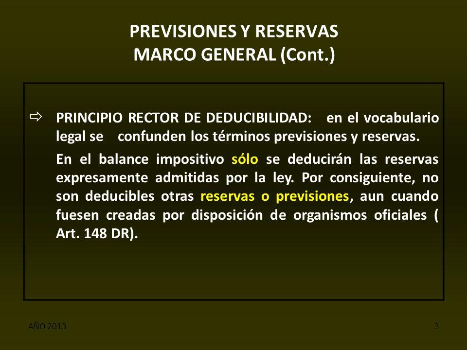 AÑO 20133 PREVISIONES Y RESERVAS MARCO GENERAL (Cont.)  PRINCIPIO RECTOR DE DEDUCIBILIDAD: en el vocabulario legal se confunden los términos previsiones y reservas.