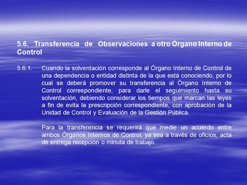 5.6. Transferencia de Observaciones a otro Órgano Interno de Control 5.6.1.