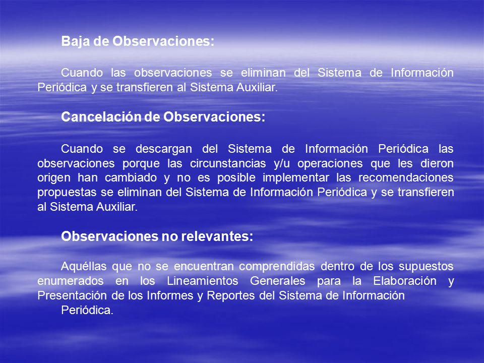 Baja de Observaciones: Cuando las observaciones se eliminan del Sistema de Información Periódica y se transfieren al Sistema Auxiliar.