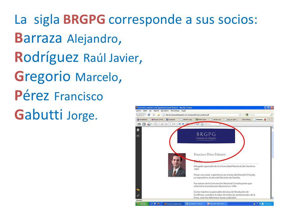 La sigla BRGPG corresponde a sus socios: Barraza Alejandro, Rodríguez Raúl Javier, Gregorio Marcelo, Pérez Francisco Gabutti Jorge.