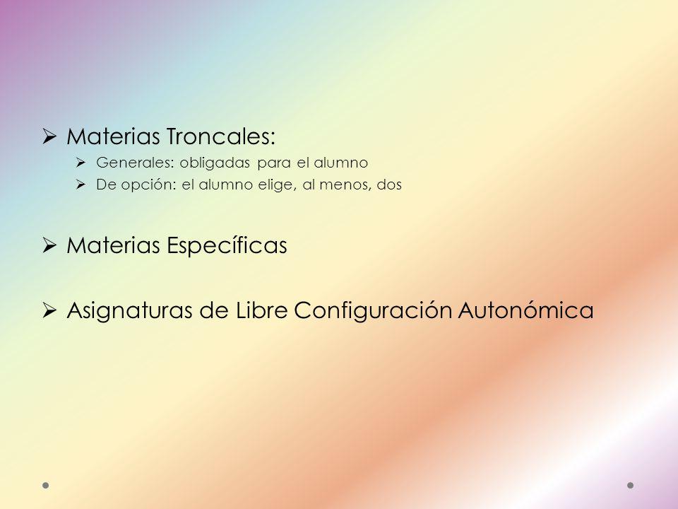  Materias Troncales:  Generales: obligadas para el alumno  De opción: el alumno elige, al menos, dos  Materias Específicas  Asignaturas de Libre Configuración Autonómica
