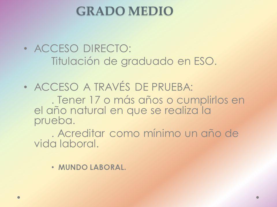 CICLOS FORMATIVOS DE GRADO MEDIO ACCESO DIRECTO: Titulación de graduado en ESO.