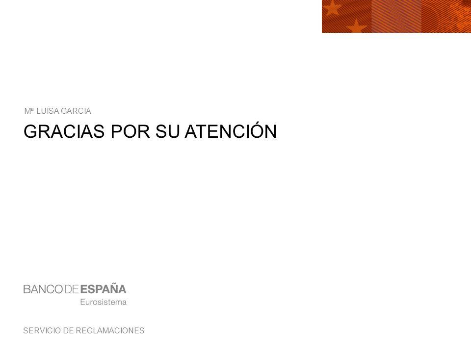 SERVICIO DE RECLAMACIONES GRACIAS POR SU ATENCIÓN Mª LUISA GARCIA