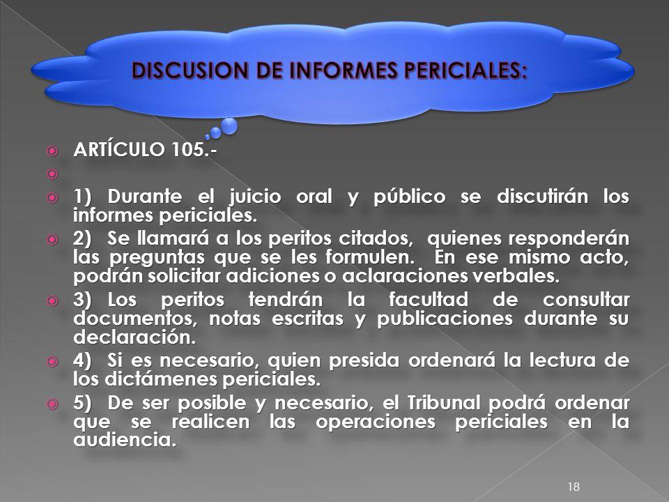  ARTÍCULO 105.-   1)Durante el juicio oral y público se discutirán los informes periciales.