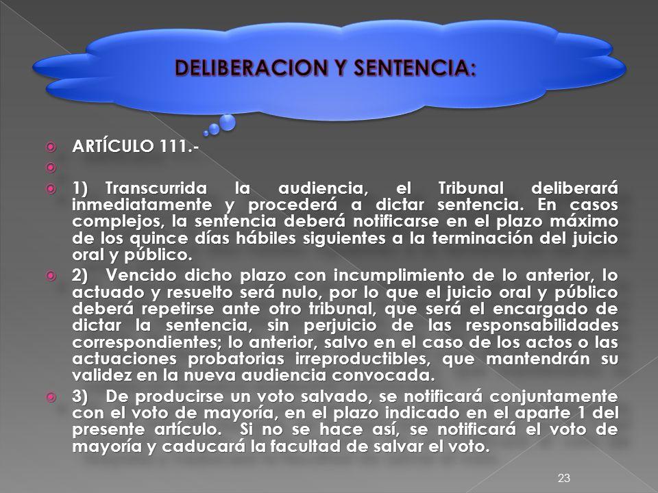  ARTÍCULO 111.-   1)Transcurrida la audiencia, el Tribunal deliberará inmediatamente y procederá a dictar sentencia.