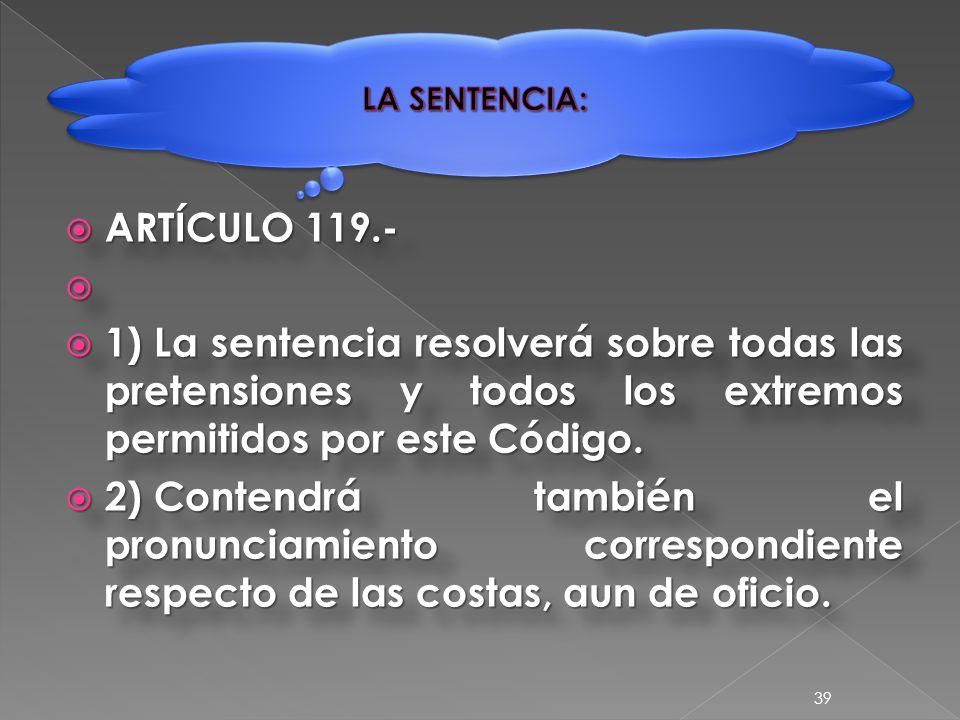  ARTÍCULO 119.-   1)La sentencia resolverá sobre todas las pretensiones y todos los extremos permitidos por este Código.
