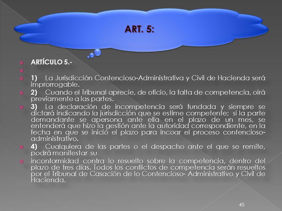  ARTÍCULO 5.-   1) La Jurisdicción Contencioso-Administrativa y Civil de Hacienda será improrrogable.