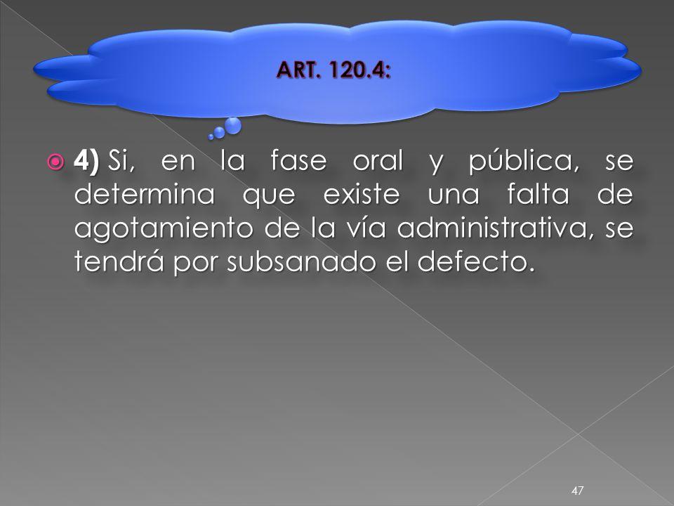  4) Si, en la fase oral y pública, se determina que existe una falta de agotamiento de la vía administrativa, se tendrá por subsanado el defecto.