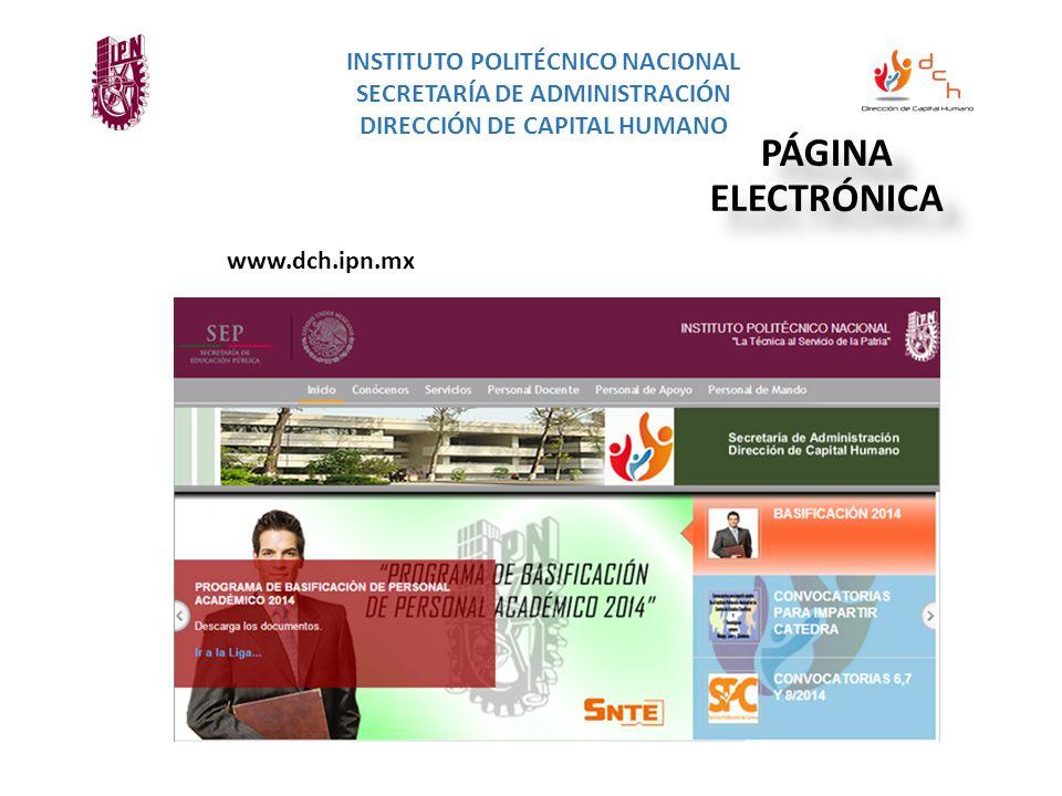 www.dch.ipn.mx INSTITUTO POLITÉCNICO NACIONAL SECRETARÍA DE ADMINISTRACIÓN DIRECCIÓN DE CAPITAL HUMANO PÁGINA ELECTRÓNICA