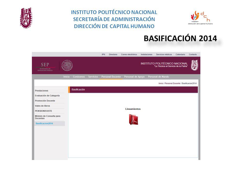 INSTITUTO POLITÉCNICO NACIONAL SECRETARÍA DE ADMINISTRACIÓN DIRECCIÓN DE CAPITAL HUMANO BASIFICACIÓN 2014