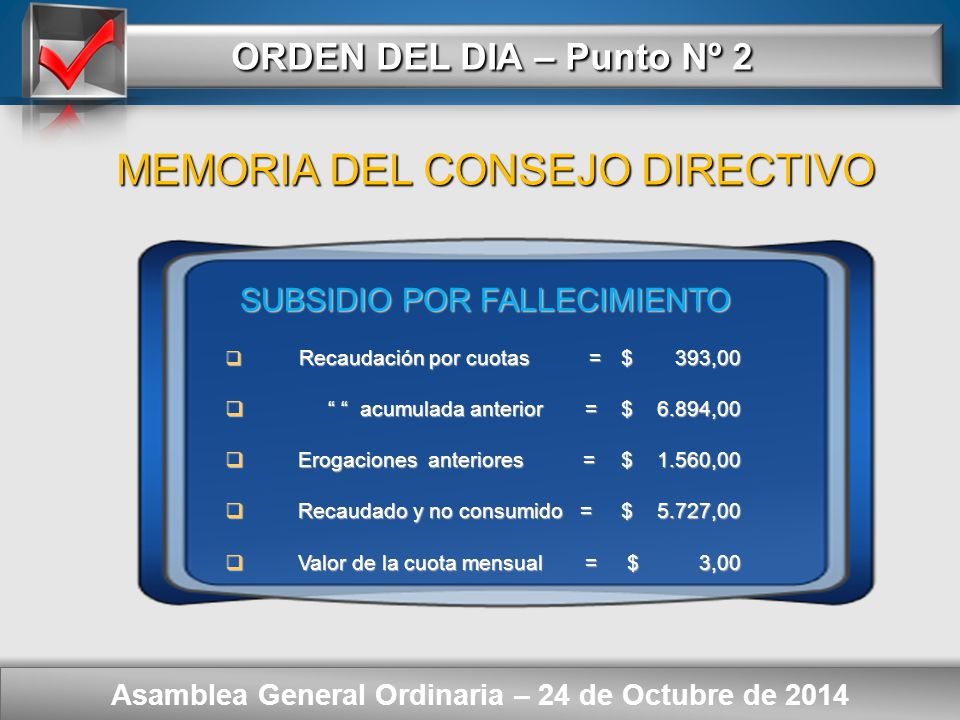 Here comes your footer ORDEN DEL DIA – Punto Nº 2 Asamblea General Ordinaria – 24 de Octubre de 2014 FONDO SUPLEMENTARIO DE JUBILACIÓN  Saldo al 01/07/2013 = $ 297.829,24  Saldo al 30/06/2014 = $ 446.203,22 MEMORIA DEL CONSEJO DIRECTIVO