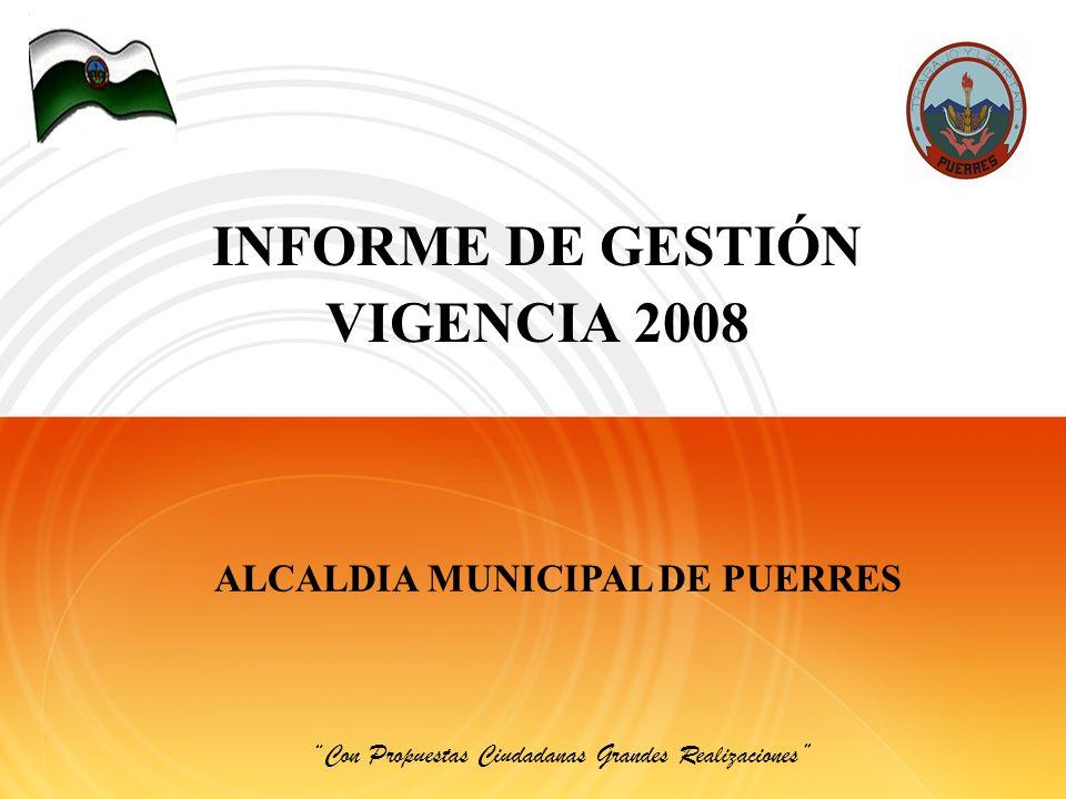 ALCALDIA MUNICIPAL DE PUERRES Con Propuestas Ciudadanas Grandes Realizaciones INFORME DE GESTIÓN VIGENCIA 2008
