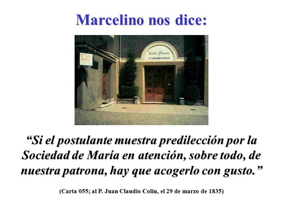 (Carta 034; al Rey Luis Felipe, el 28 de enero de 1834) Les dí el nombre de Hermanitos de María, muy convencido de que ese solo nombre atraería gran número de candidatos. Marcelino nos dice: