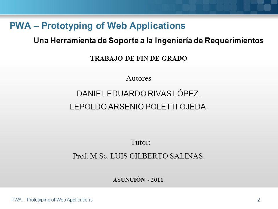 PWA – Prototyping of Web Applications Una Herramienta de Soporte a la Ingeniería de Requerimientos TRABAJO DE FIN DE GRADO Autores 2 Tutor: DANIEL EDUARDO RIVAS LÓPEZ.