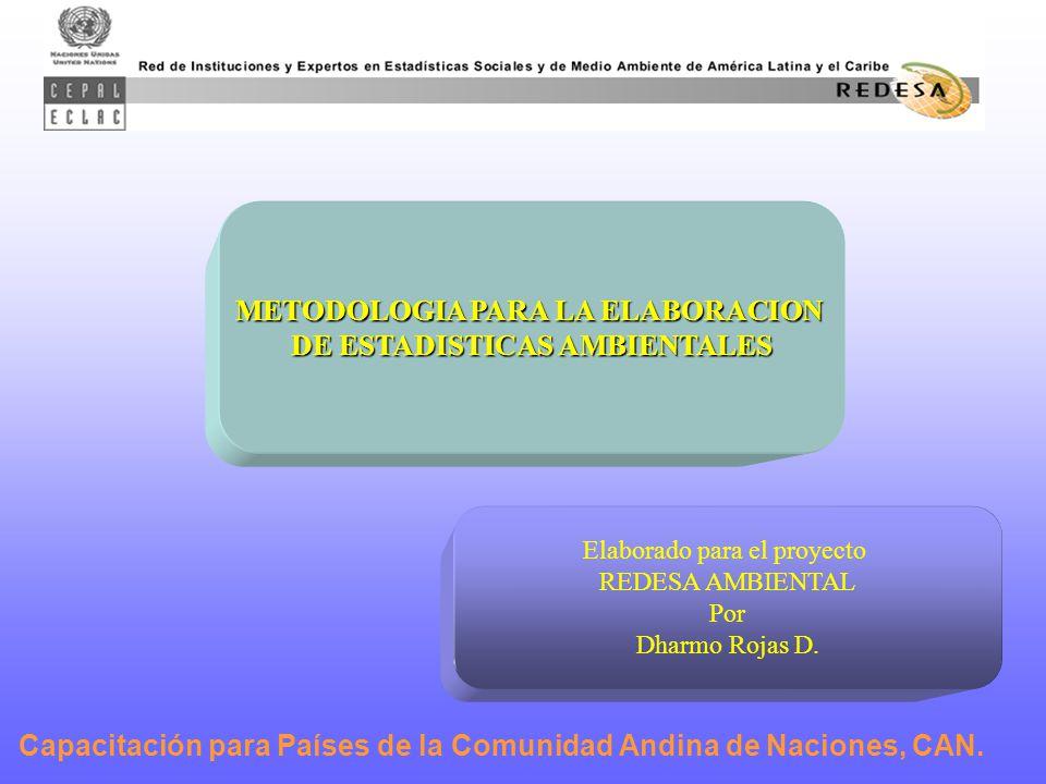METODOLOGIA PARA LA ELABORACION DE ESTADISTICAS AMBIENTALES Elaborado para el proyecto REDESA AMBIENTAL Por Dharmo Rojas D.