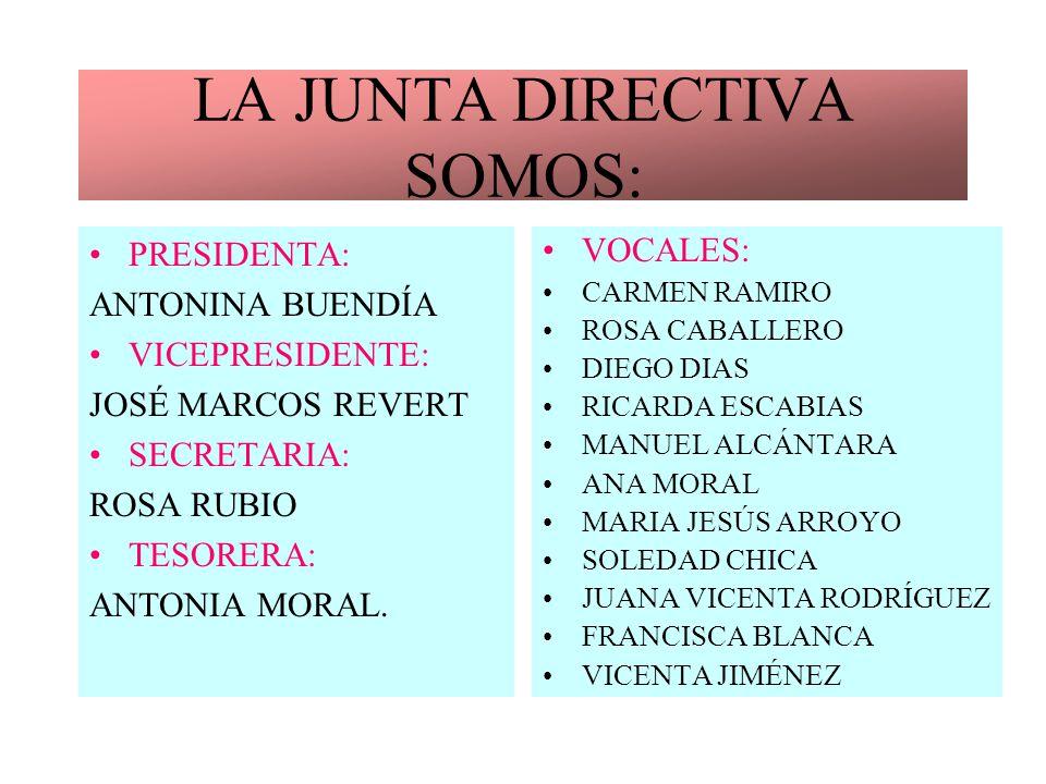 LA JUNTA DIRECTIVA SOMOS: PRESIDENTA: ANTONINA BUENDÍA VICEPRESIDENTE: JOSÉ MARCOS REVERT SECRETARIA: ROSA RUBIO TESORERA: ANTONIA MORAL.