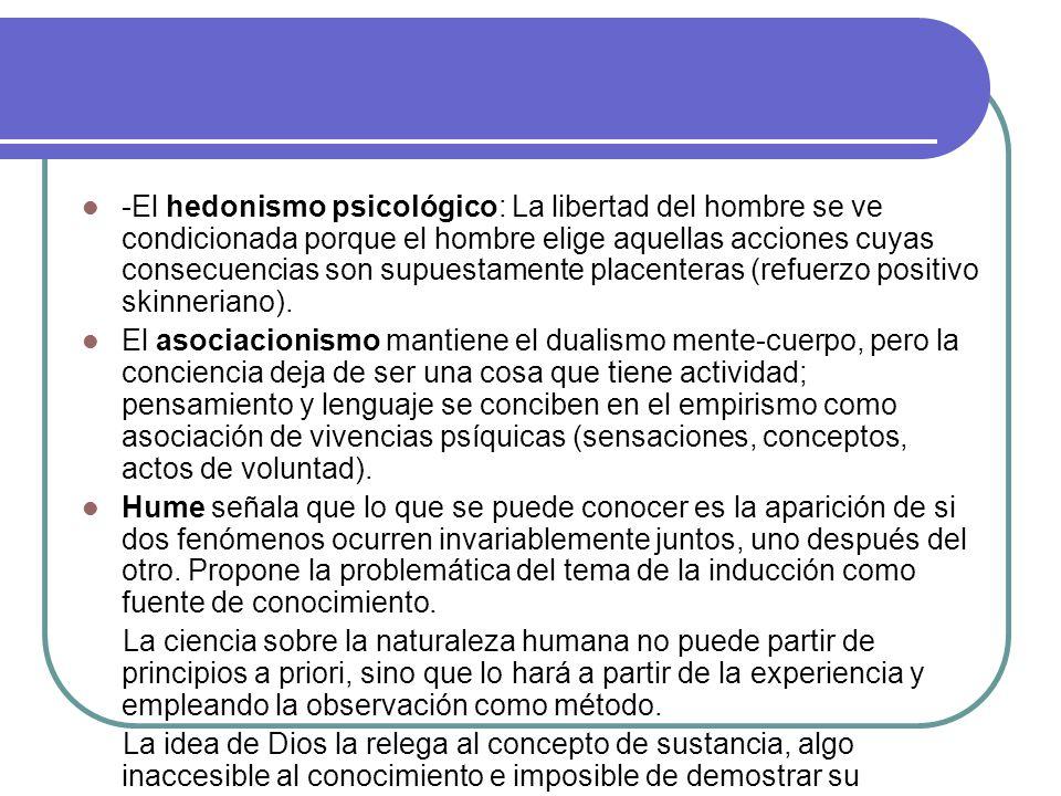 -El hedonismo psicológico: La libertad del hombre se ve condicionada porque el hombre elige aquellas acciones cuyas consecuencias son supuestamente placenteras (refuerzo positivo skinneriano).