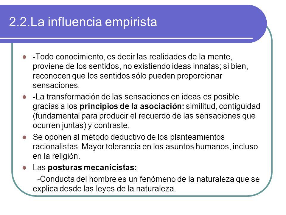 2.2.La influencia empirista -Todo conocimiento, es decir las realidades de la mente, proviene de los sentidos, no existiendo ideas innatas; si bien, reconocen que los sentidos sólo pueden proporcionar sensaciones.