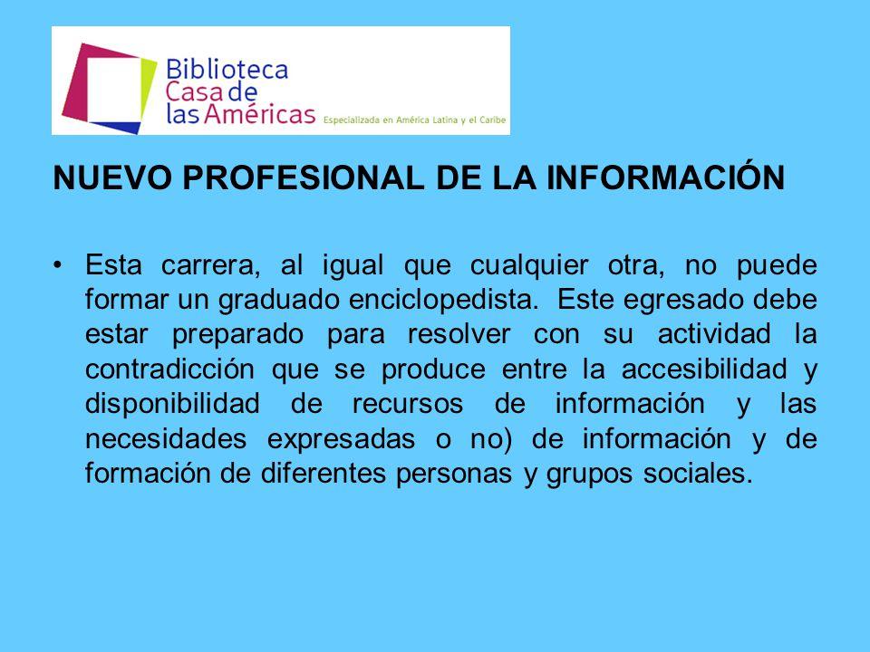 NUEVO PROFESIONAL DE LA INFORMACIÓN Esta carrera, al igual que cualquier otra, no puede formar un graduado enciclopedista.