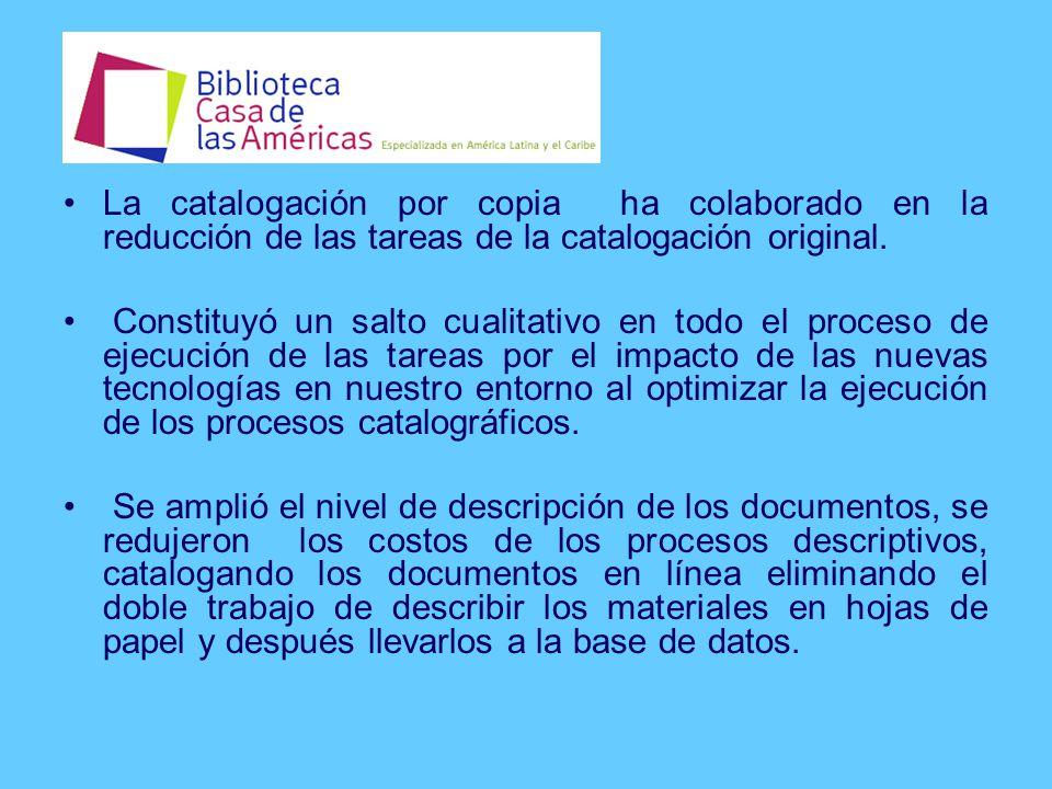 La catalogación por copia ha colaborado en la reducción de las tareas de la catalogación original.