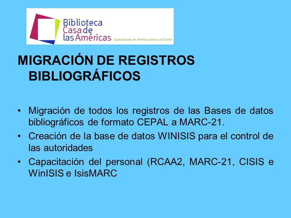 MIGRACIÓN DE REGISTROS BIBLIOGRÁFICOS Migración de todos los registros de las Bases de datos bibliográficos de formato CEPAL a MARC-21.