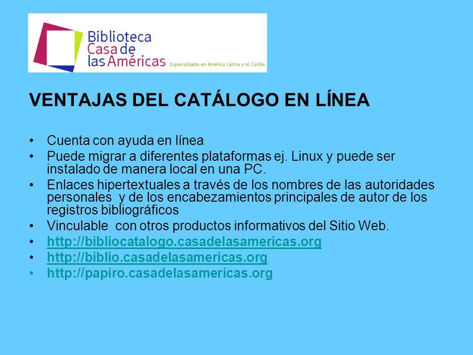 VENTAJAS DEL CATÁLOGO EN LÍNEA Cuenta con ayuda en línea Puede migrar a diferentes plataformas ej.