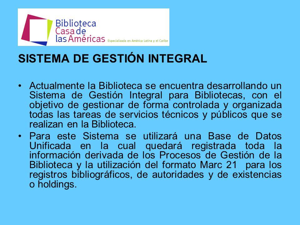 SISTEMA DE GESTIÓN INTEGRAL Actualmente la Biblioteca se encuentra desarrollando un Sistema de Gestión Integral para Bibliotecas, con el objetivo de gestionar de forma controlada y organizada todas las tareas de servicios técnicos y públicos que se realizan en la Biblioteca.