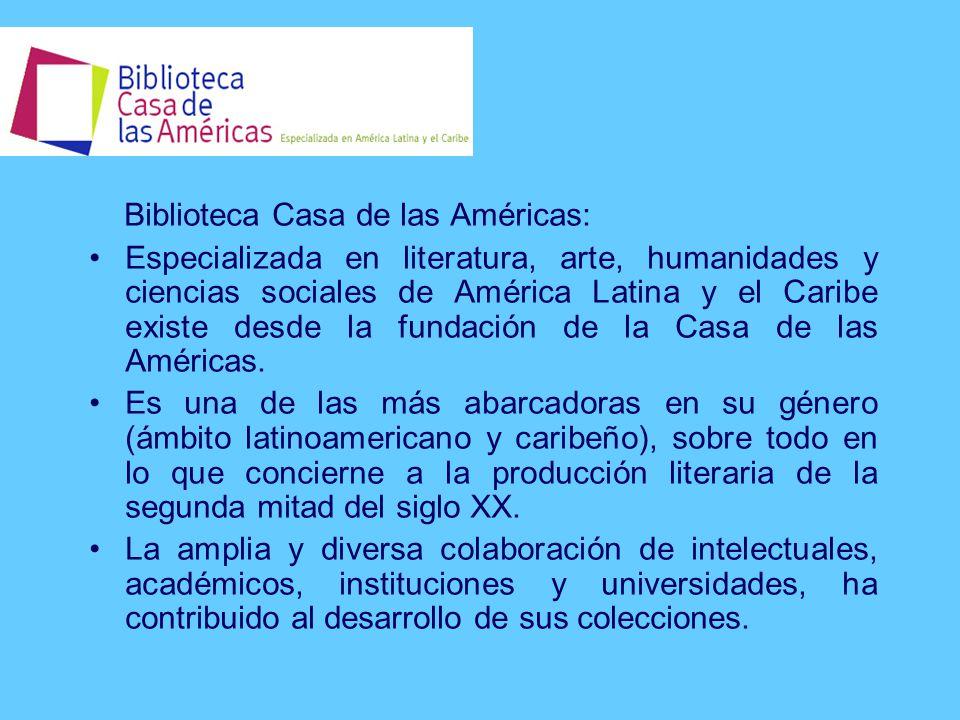 Biblioteca Casa de las Américas: Especializada en literatura, arte, humanidades y ciencias sociales de América Latina y el Caribe existe desde la fundación de la Casa de las Américas.