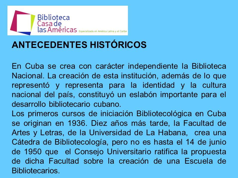 ANTECEDENTES HISTÓRICOS En Cuba se crea con carácter independiente la Biblioteca Nacional.