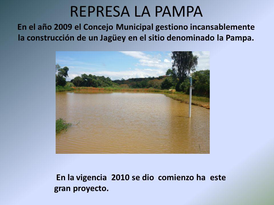 REPRESA LA PAMPA En el año 2009 el Concejo Municipal gestiono incansablemente la construcción de un Jagüey en el sitio denominado la Pampa.