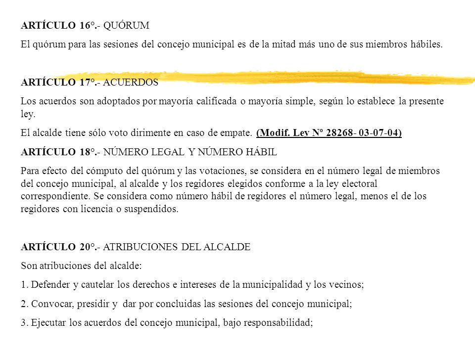 ARTÍCULO 16°.- QUÓRUM El quórum para las sesiones del concejo municipal es de la mitad más uno de sus miembros hábiles.