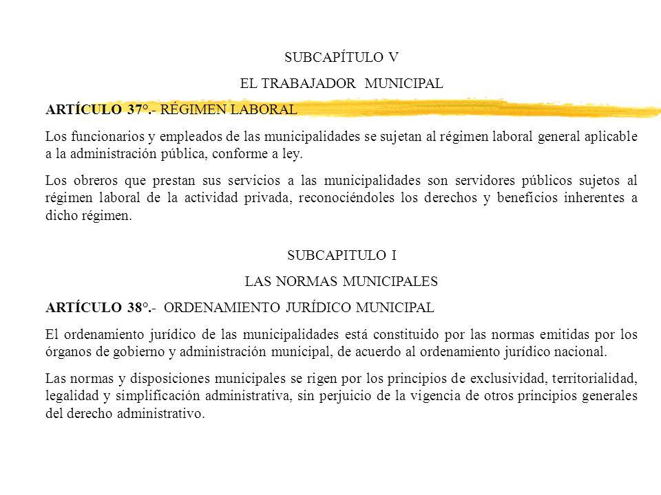 SUBCAPÍTULO V EL TRABAJADOR MUNICIPAL ARTÍCULO 37°.- RÉGIMEN LABORAL Los funcionarios y empleados de las municipalidades se sujetan al régimen laboral general aplicable a la administración pública, conforme a ley.