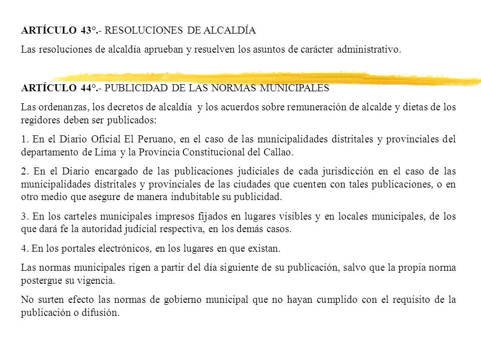 ARTÍCULO 43°.- RESOLUCIONES DE ALCALDÍA Las resoluciones de alcaldía aprueban y resuelven los asuntos de carácter administrativo.