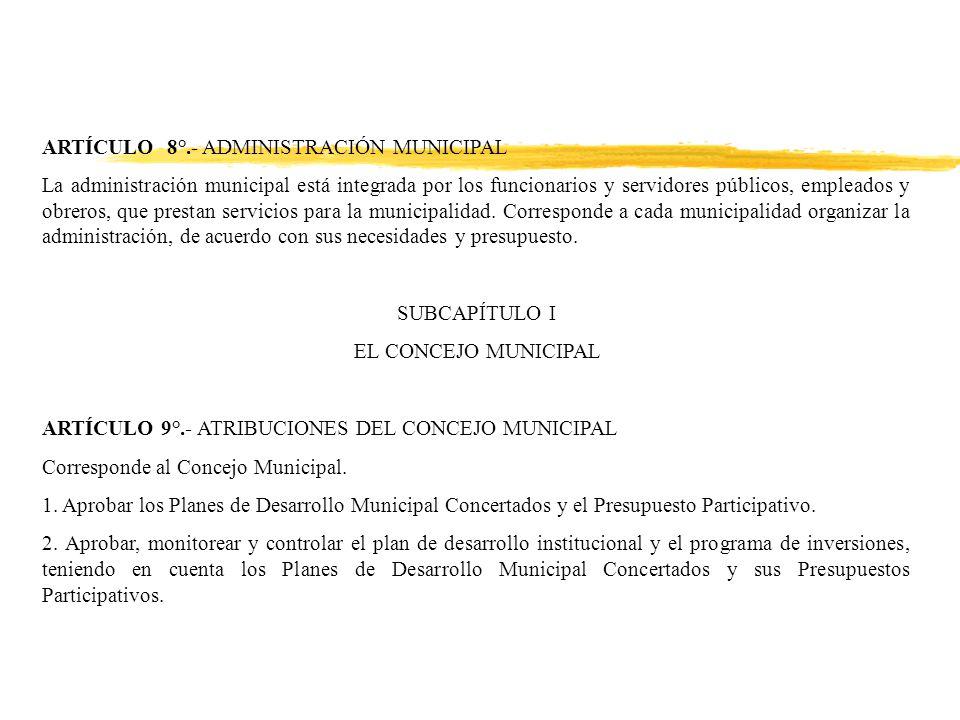 ARTÍCULO 8°.- ADMINISTRACIÓN MUNICIPAL La administración municipal está integrada por los funcionarios y servidores públicos, empleados y obreros, que prestan servicios para la municipalidad.