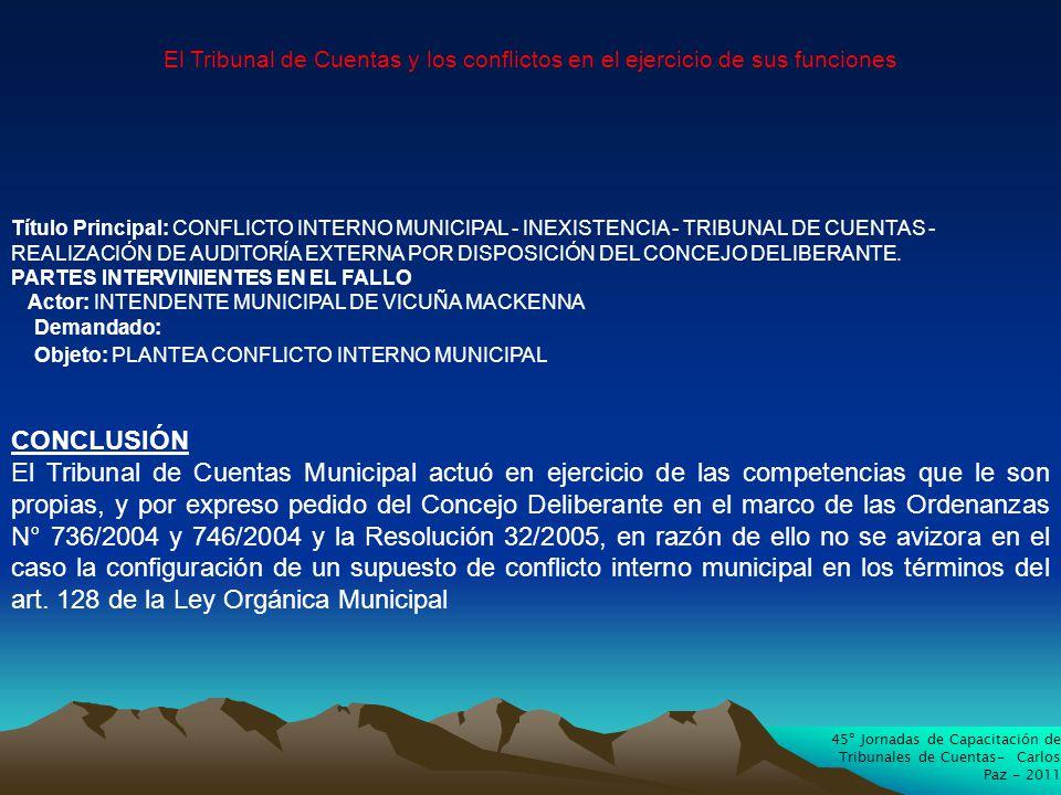 45º Jornadas de Capacitación de Tribunales de Cuentas- Carlos Paz - 2011 El Tribunal de Cuentas y los conflictos en el ejercicio de sus funciones Título Principal: CONFLICTO INTERNO MUNICIPAL - INEXISTENCIA - TRIBUNAL DE CUENTAS - REALIZACIÓN DE AUDITORÍA EXTERNA POR DISPOSICIÓN DEL CONCEJO DELIBERANTE.
