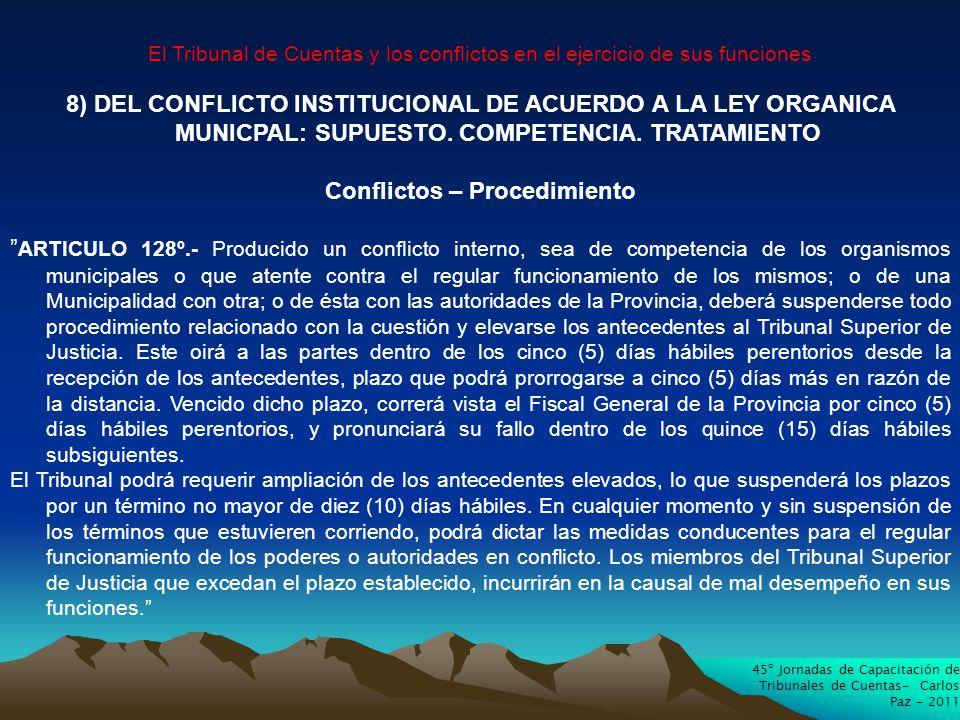 45º Jornadas de Capacitación de Tribunales de Cuentas- Carlos Paz - 2011 El Tribunal de Cuentas y los conflictos en el ejercicio de sus funciones 8) DEL CONFLICTO INSTITUCIONAL DE ACUERDO A LA LEY ORGANICA MUNICPAL: SUPUESTO.
