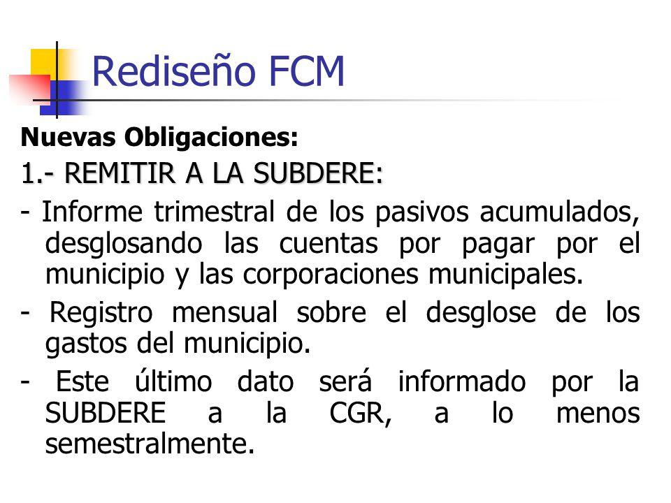 Rediseño FCM Nuevas Obligaciones: 1.- REMITIR A LA SUBDERE: - Informe trimestral de los pasivos acumulados, desglosando las cuentas por pagar por el municipio y las corporaciones municipales.